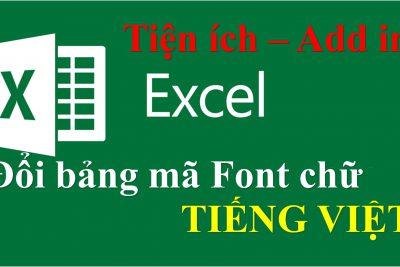 Tiện ích tiếng Việt trên Excel. Đổi bảng mã Font chữ tiếng Việt trên Excel chính xác, chuẩn, nhanh